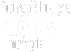 You can't hurry a Tottle Pork Pie